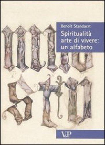 Spiritualità, arte di vivere: un alfabeto - Benoit Standaert |