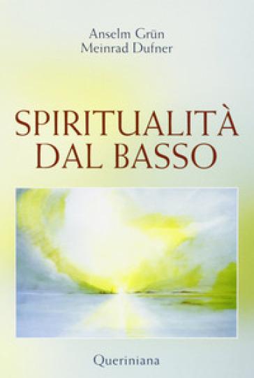 Spiritualità dal basso - Anselm Grun |