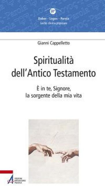 Spiritualità dell'Antico Testamento. E in te, Signore, la sorgente della vita (Sal 36,10) - Gianni Cappelletto   Kritjur.org