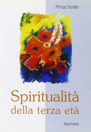Spiritualità della terza età - Philipp Schafer |