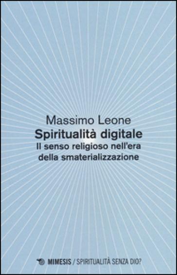 Spiritualità digitale. Il senso religioso nell'era della smaterializzazione - Massimo Leone | Rochesterscifianimecon.com