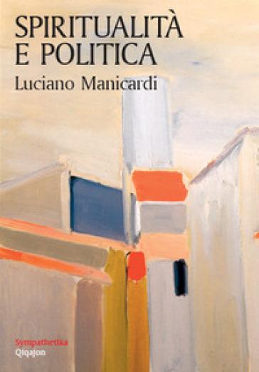 Spiritualità e politica - Luciano Manicardi | Thecosgala.com