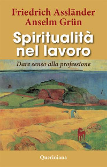Spiritualità nel lavoro. Dare senso alla professione - Friedrich Asslander pdf epub