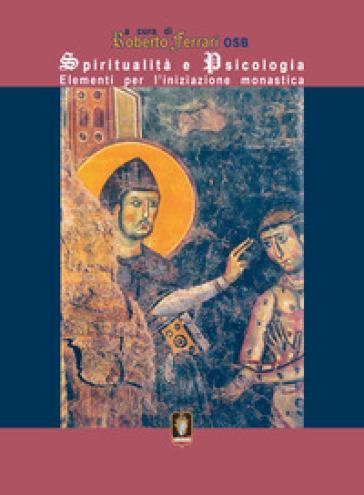 Spiritualità e psicologia. Elementi per l'iniziazione monastica - R. Ferrari |