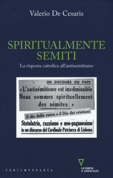 Spiritualmente semiti. La risposta cattolica all'antisemitismo - Valerio De Cesaris | Kritjur.org