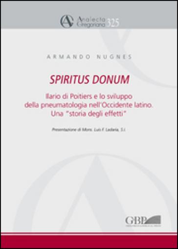 Spiritus Donum. Ilario di Poitiers e lo sviluppo della pneumatologia nell'Occidente latino. Una «storia degli effetti» - Armando Nugnes   Kritjur.org