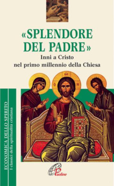 Splendore del Padre. Inni a Cristo nel primo millennio della Chiesa - C. Berselli pdf epub