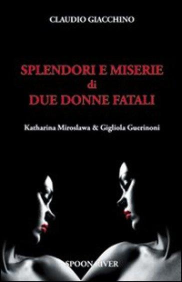 Splendori e miserie di due donne fatali Katharina Miroslawa & Gigliola Guerinoni - Claudio Giacchino  