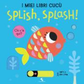 Splish, splash! I miei libri cucù.. Ediz. a colori