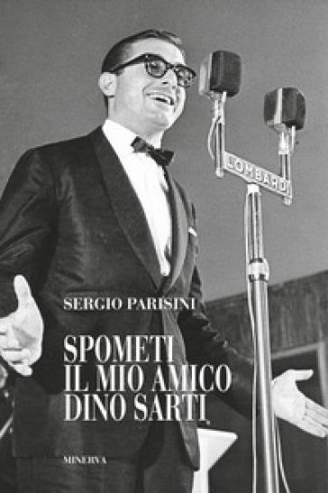 Spometi: il mio amico Dino Sarti - Sergio Parisini | Thecosgala.com