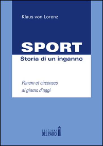 Sport. Storia di un inganno. Panem et circenses al giorno d'oggi - Klaus von Lorenz   Thecosgala.com
