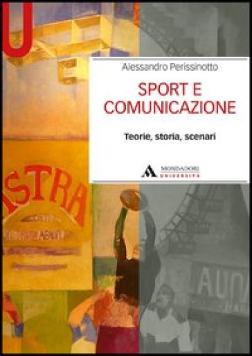 Sport e comunicazione. Teorie, storia, scenari - Alessandro Perissinotto |