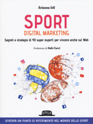 Sport digital marketing. Segreti e strategie di 40 super esperti per vincere anche sul web - Arianna Ioli pdf epub