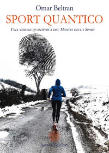 Sport quantico. Una visone quantistica del mondo dello sport - Omar Beltran   Thecosgala.com