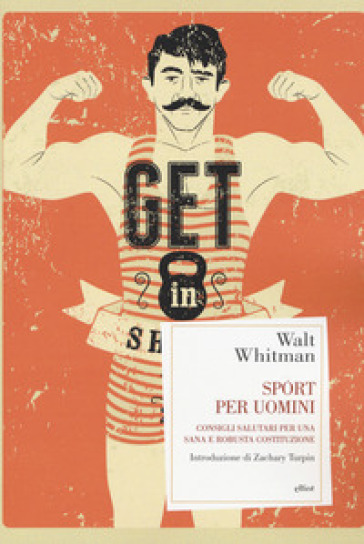 Sport per uomini. Consigli salutari per una sana e robusta costituzione - Walt Whitman |