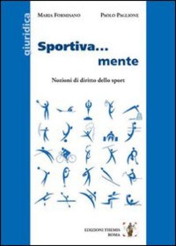 Sportiva... mente. Nozioni di diritto dello sport - Maria Formisano   Jonathanterrington.com