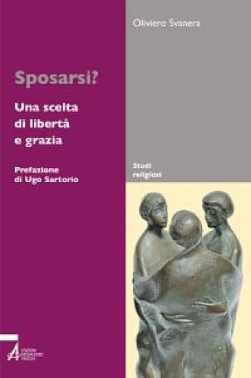 Sposarsi? Una scelta di libertà e grazia - Oliviero Svanera | Kritjur.org