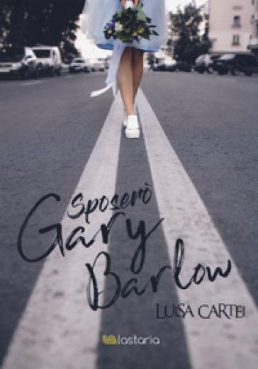 Sposerò Gary Barlow - Luisa Cartei |