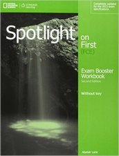 Spotlight on first. FCE exam booster. Without key. Con CD Audio. Per le Scuole superiori