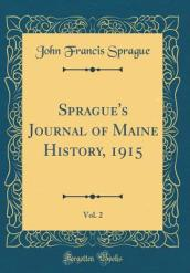 Sprague s Journal of Maine History, 1915, Vol. 2 (Classic Reprint)