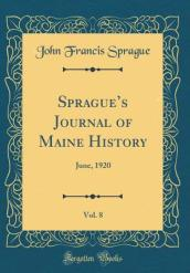 Sprague s Journal of Maine History, Vol. 8