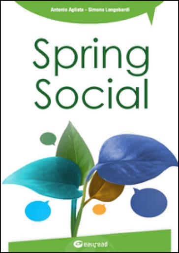 Spring social. Integra i social network nelle applicazioni software in linguaggio Java - Antonio Agliata |