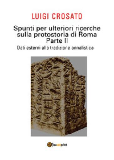 Spunti per ulteriori ricerche sulla protostoria di Roma. 2: Dati esterni alla tradizione annalistica - Luigi Crosato | Kritjur.org