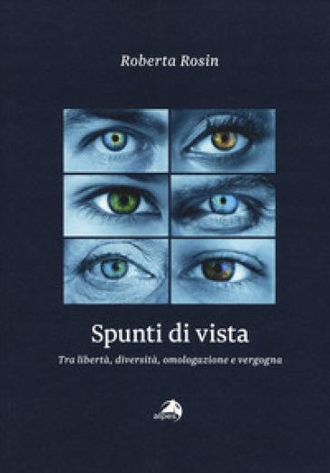 Spunti di vista. Tra libertà, diversità, omologazione e vergogna - Roberta Rosin | Kritjur.org