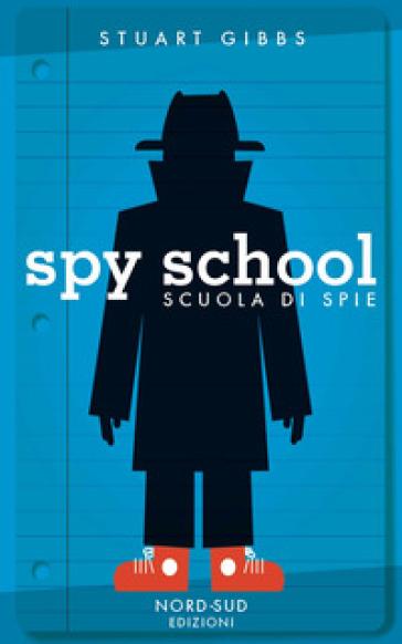 Spy school. Scuola di spie - Stuart Gibbs | Rochesterscifianimecon.com