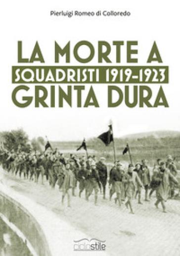 Squadristi 1919-1923. La morte a grinta dura - Pierluigi Romeo Di Colloredo Mels pdf epub