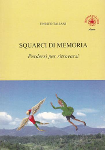 Squarci di memoria. 1: Perdersi per ritrovarsi - Enrico Taliani  