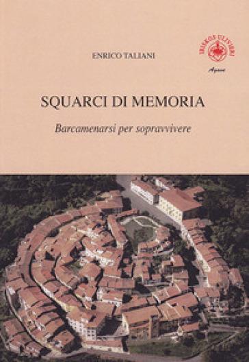 Squarci di memoria. 2: Barcamenarsi per sopravvivere - Enrico Taliani  