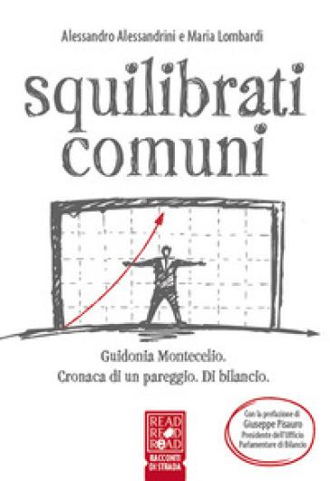 Squilibrati comuni. Guidonia Montecelio. Cronaca di un pareggio. Di bilancio - Alessandro Alessandrini | Thecosgala.com