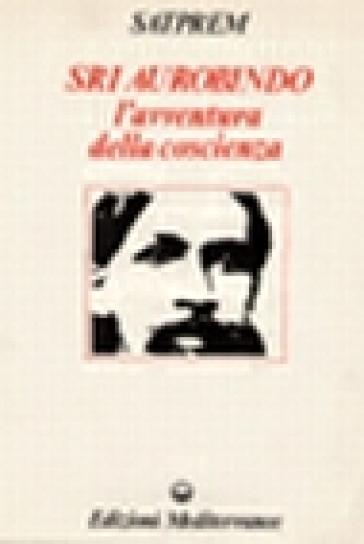 Sri Aurobindo e l'avventura della coscienza - Satprem |