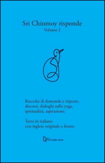 Sri Chinmoy risponde. Raccolta di domande e risposte. Discorsi, dialoghi sullo yoga, spiritualità, aspirazione. Testo inglese a fronte. 2. - Sri Chinmoy pdf epub