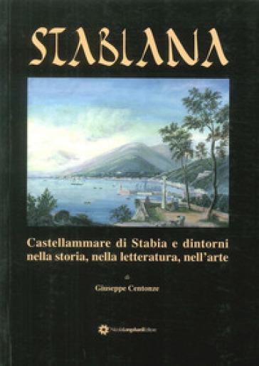 Stabiana. Catellammare di Stabia e dintorni nella storia, nella letteratura, nell'arte - Giuseppe Centonze  