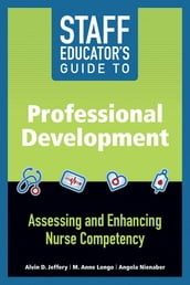 Staff Educator s Guide to Professional Development: Assessing and Enhancing Nurse Competency