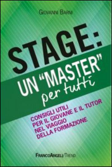 Stage: un «Master» per tutti. Consigli utili per il giovanne e il tutor nel viaggio della formazione - Giovanni Barni | Rochesterscifianimecon.com