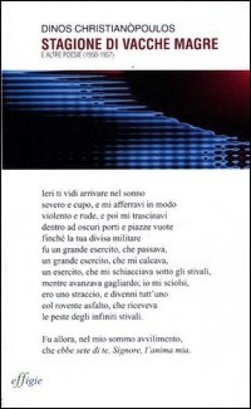 Stagione di vacche magre e altre poesie (1950-1957). Testo greco a fronte - Dinos Christianòpoulos |