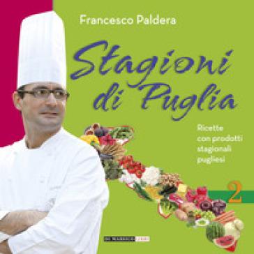 Stagioni di Puglia. Ricette con prodotti stagionali pugliesi - Francesco Paldera pdf epub
