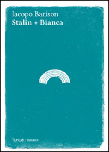 Stalin + Bianca - Iacopo Barison |