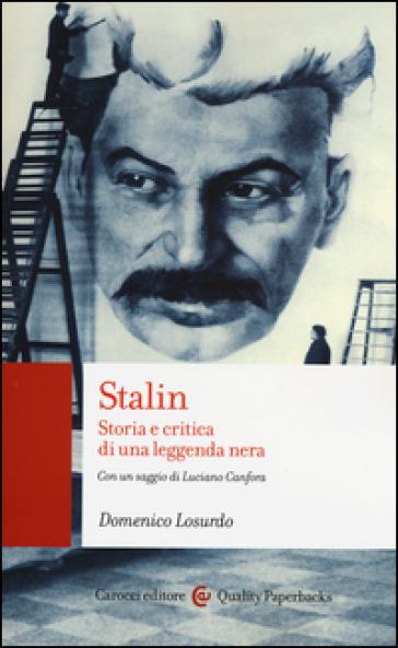 Stalin. Storia e critica di una leggenda nera - Domenico Losurdo  