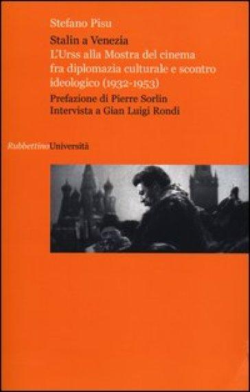 Stalin a Venezia. L'Urss alla mostra del cinema fra diplomazia culturale e scontro ideologico (1932-1953) - Stefano Pisu   Kritjur.org