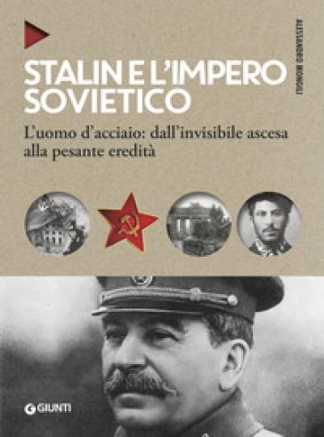 Stalin e l'impero sovietico. L'uomo d'acciaio: dall'invisibile ascesa alla pesante eredità - Alessandro Mongili | Kritjur.org