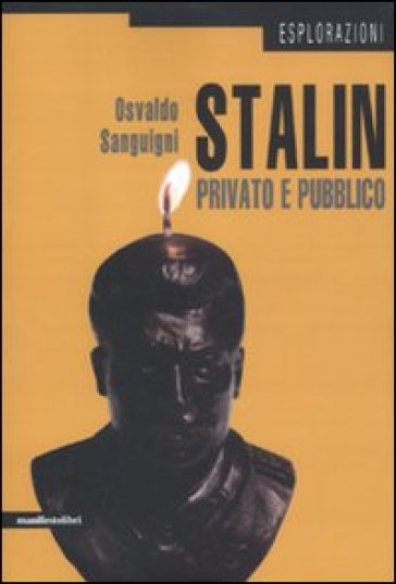 Stalin privato e pubblico - Osvaldo Sanguigni |
