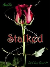 Stalked ( Dark Love  series #1)