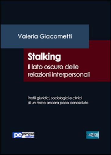 Stalking. Il lato oscuro delle relazioni interpersonali - Valeria Giacometti   Kritjur.org