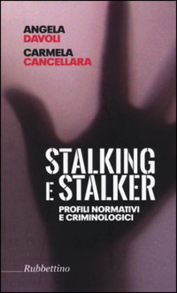 Stalking e stalker. Profili normativi e criminologici - Angela Davoli |