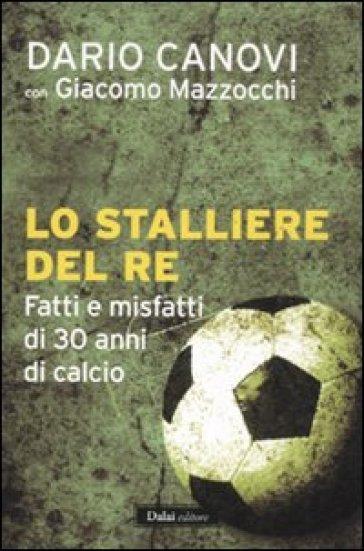 Stalliere del re. Fatti e misfatti di 30 anni di calcio (Lo) - Dario Canovi   Rochesterscifianimecon.com
