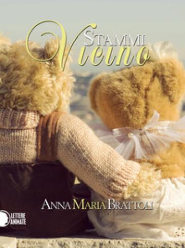 Stammi vicino - Anna Maria Brattoli  